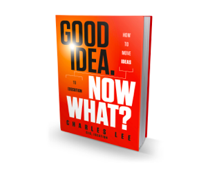 Good Idea. Now What? By Charles Lee